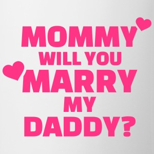 Mommy will you marry my daddy T-Shirts - Tasse