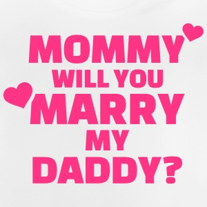 Mommy will you marry my daddy T-Shirts - Baby T-Shirt