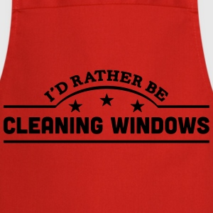 id rather be cleaning windows banner cop t-shirt - Cooking Apron