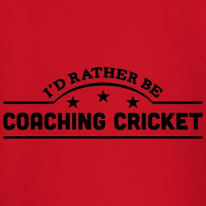id rather be coaching cricket banner cop t-shirt - Baby Long Sleeve T-Shirt