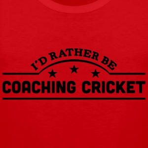 id rather be coaching cricket banner cop t-shirt - Men's Premium Tank Top