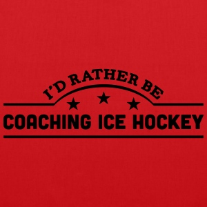 id rather be coaching ice hockey banner  t-shirt - Tote Bag