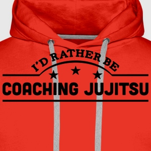id rather be coaching jujitsu banner cop t-shirt - Men's Premium Hoodie