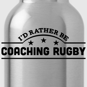 id rather be coaching rugby banner t-shirt - Water Bottle