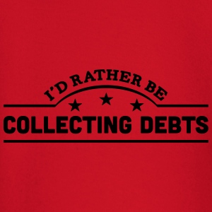 id rather be collecting debts banner cop t-shirt - Baby Long Sleeve T-Shirt