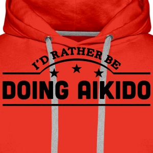 id rather be doing aikido banner t-shirt - Men's Premium Hoodie