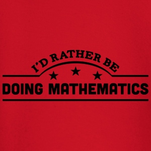 id rather be doing mathematics banner co t-shirt - Baby Long Sleeve T-Shirt