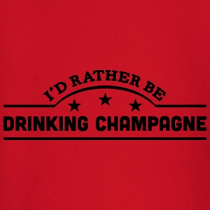 id rather be drinking champagne banner c t-shirt - Baby Long Sleeve T-Shirt