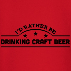 id rather be drinking craft beer banner  t-shirt - Baby Long Sleeve T-Shirt