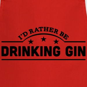 id rather be drinking gin banner t-shirt - Cooking Apron