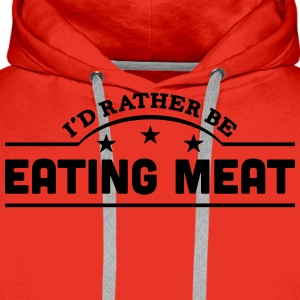 id rather be eating meat banner t-shirt - Men's Premium Hoodie
