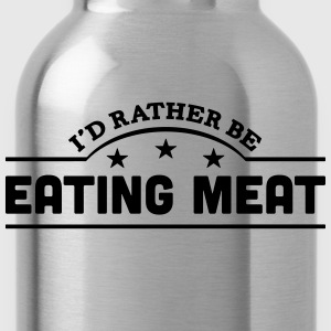 id rather be eating meat banner t-shirt - Water Bottle