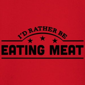 id rather be eating meat banner t-shirt - Baby Long Sleeve T-Shirt