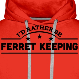 id rather be ferret keeping banner t-shirt - Men's Premium Hoodie