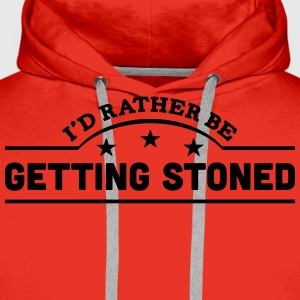id rather be getting stoned banner t-shirt - Men's Premium Hoodie