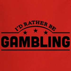 id rather be gambling banner t-shirt - Cooking Apron