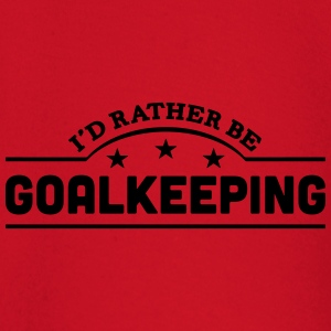id rather be goalkeeping banner t-shirt - Baby Long Sleeve T-Shirt