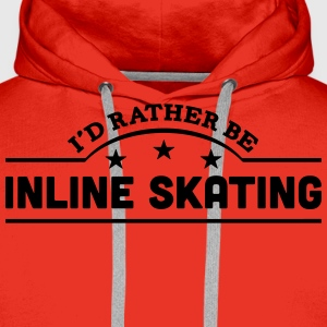 id rather be inline skating banner t-shirt - Men's Premium Hoodie