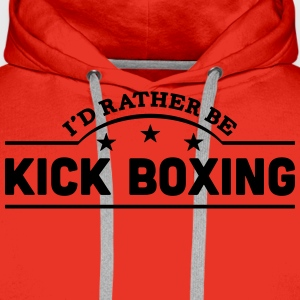 id rather be kick boxing banner t-shirt - Men's Premium Hoodie