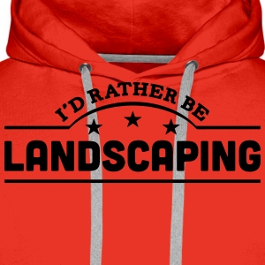id rather be landscaping banner t-shirt - Men's Premium Hoodie