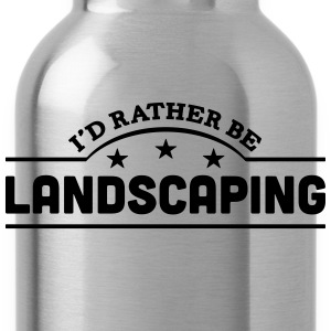 id rather be landscaping banner t-shirt - Water Bottle
