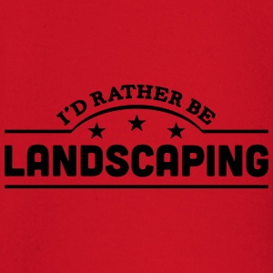 id rather be landscaping banner t-shirt - Baby Long Sleeve T-Shirt