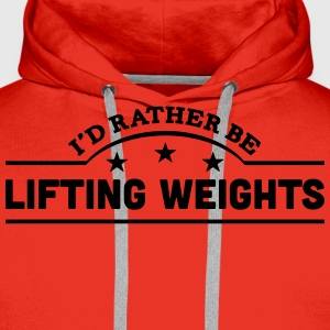 id rather be lifting weights banner t-shirt - Men's Premium Hoodie