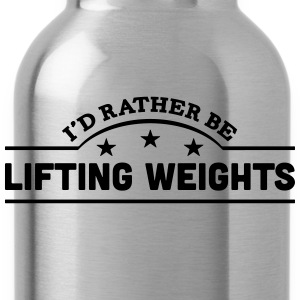 id rather be lifting weights banner t-shirt - Water Bottle