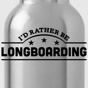 id rather be longboarding banner t-shirt - Water Bottle