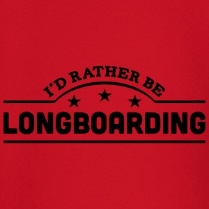 id rather be longboarding banner t-shirt - Baby Long Sleeve T-Shirt
