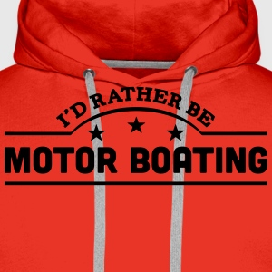 id rather be motor boating banner t-shirt - Men's Premium Hoodie