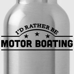 id rather be motor boating banner t-shirt - Water Bottle