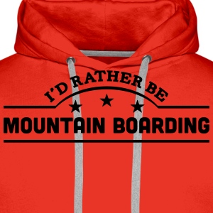 id rather be mountain boarding banner co t-shirt - Men's Premium Hoodie