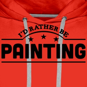 id rather be painting banner t-shirt - Men's Premium Hoodie