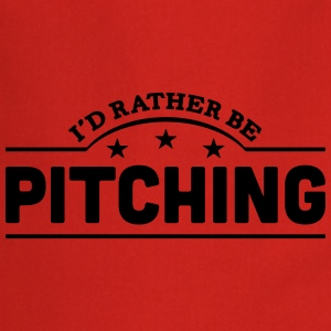 id rather be pitching banner t-shirt - Cooking Apron