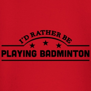 id rather be playing badminton banner co t-shirt - Baby Long Sleeve T-Shirt