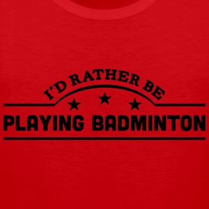 id rather be playing badminton banner co t-shirt - Men's Premium Tank Top