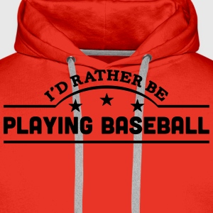 id rather be playing baseball banner cop t-shirt - Men's Premium Hoodie