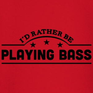 id rather be playing bass banner t-shirt - Baby Long Sleeve T-Shirt