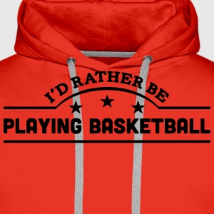 id rather be playing basketball banner c t-shirt - Men's Premium Hoodie