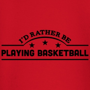id rather be playing basketball banner c t-shirt - Baby Long Sleeve T-Shirt