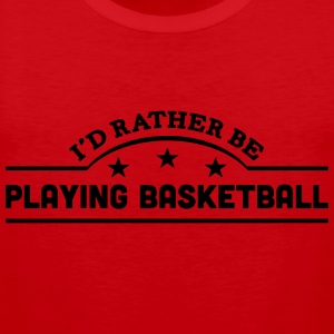 id rather be playing basketball banner c t-shirt - Men's Premium Tank Top