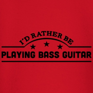 id rather be playing bass guitar banner  t-shirt - Baby Long Sleeve T-Shirt