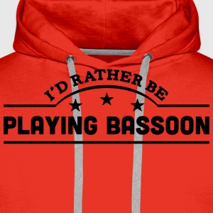id rather be playing bassoon banner t-shirt - Men's Premium Hoodie