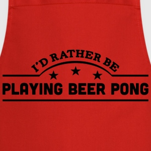 id rather be playing beer pong banner co t-shirt - Cooking Apron