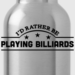 id rather be playing billiards banner co t-shirt - Water Bottle