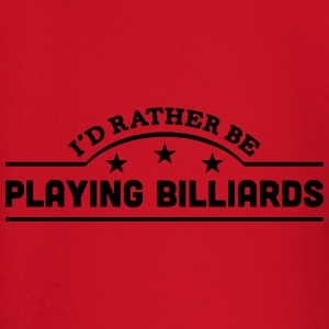 id rather be playing billiards banner co t-shirt - Baby Long Sleeve T-Shirt