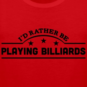 id rather be playing billiards banner co t-shirt - Men's Premium Tank Top