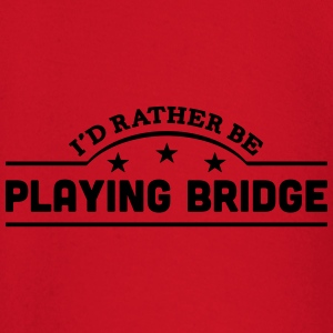 id rather be playing bridge banner t-shirt - Baby Long Sleeve T-Shirt