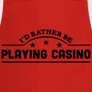 id rather be playing casino banner t-shirt - Cooking Apron